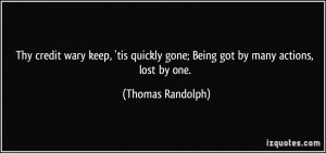 ... gone; Being got by many actions, lost by one. - Thomas Randolph