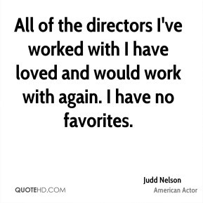 All of the directors I 39 ve worked with I have loved and would work ...