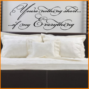 Your nothing short of my everything...Love Wall Quotes Words Lettering ...