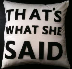 funny, pillow, said, she, thatts, the office, what