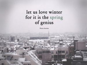 ... us love winter, for it is the spring of genius. -pietro aretino #quote