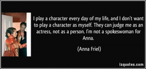 quote-i-play-a-character-every-day-of-my-life-and-i-don-t-want-to-play ...
