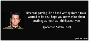 Time was passing like a hand waving from a train I wanted to be on. I ...