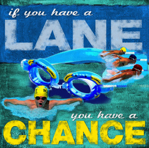 Swimming Motivational Posters on Swimming If You Have A Lane You Have ...
