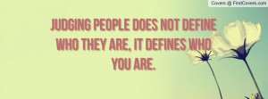 Judging People Does Not Define Who They Are Defines You