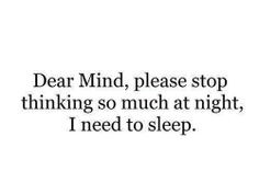 My mind races at night but barely functions during the day when I go ...
