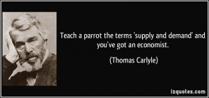 Teach a parrot the terms 'supply and demand' and you've got an ...