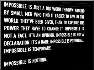 How many things can you think of which people said were impossible and ...