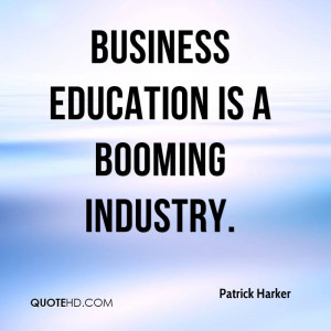 Business education is a booming industry. Business is the most ...