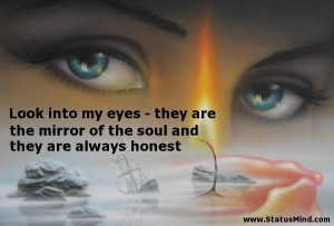 Look into my eyes – they are the mirror of the soul and they are ...