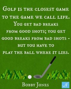love golf quotes! Golf is Closest to the Game We Call Life Bobby by ...