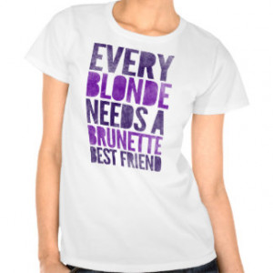 Every Blonde Needs A Brunette Best Friend T-shirt