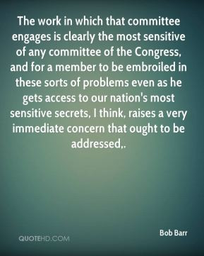 Bob Barr - The work in which that committee engages is clearly the ...