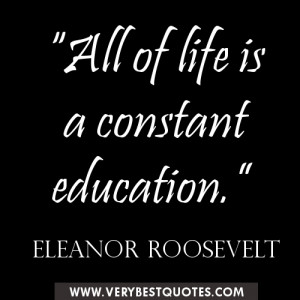 Education quotes - All of life is a constant education.