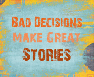 ... process of making difficult decisions can make a great story (or two