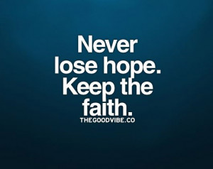 Never lose hope. Keep the faith. | Daily Positive Quotes
