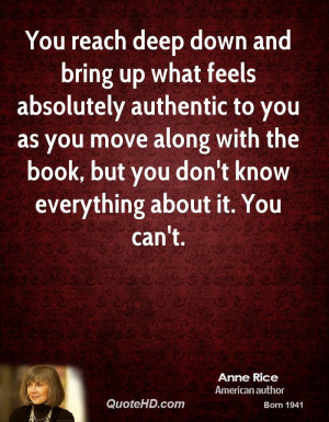 You reach deep down and bring up what feels absolutely authentic to ...