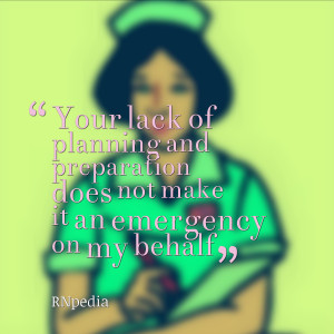Your lack of planning and preparation does not make it an emergency on ...