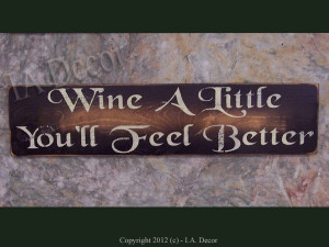 Wine A Little, You'll Feel Better Wood Wall Sign - Wall Sayings - Wine ...