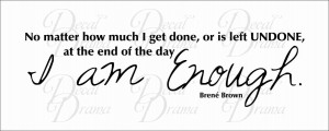 Inspirational Quotes About Family Drama Enough, brene brown quote