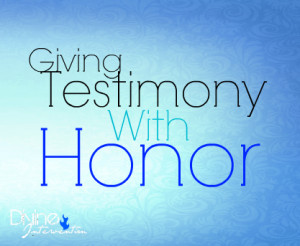 Giving Testimony with Honor By Staff