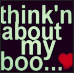 thinking about my boo more my boos mi boos relationships boyfriends ...