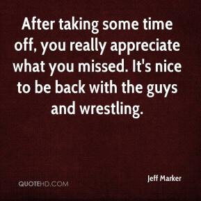 After taking some time off, you really appreciate what you missed. It ...