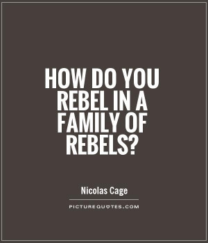 How do you rebel in a family of rebels? Picture Quote #1