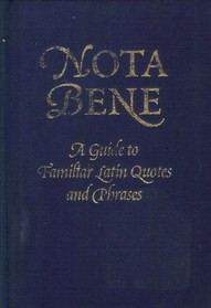 ... Bene: A Guide to Familiar Latin Quotes and Phrases