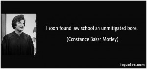 soon found law school an unmitigated bore. - Constance Baker Motley