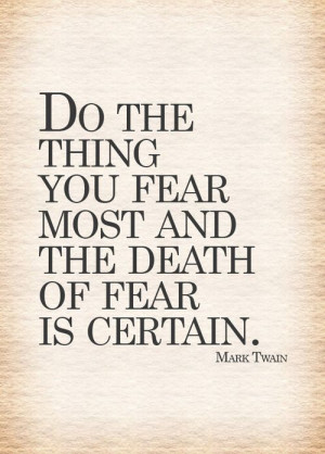 ... the thing you fear most and the death of fear is certain.
