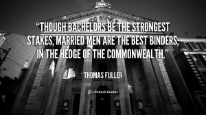 quote-Thomas-Fuller-though-bachelors-be-the-strongest-stakes-married ...