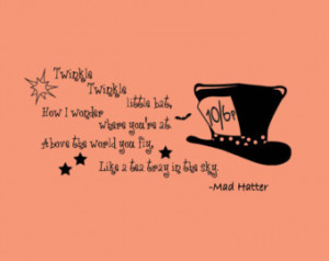 Mad Hatter quote-Twinkle Twinkle Li ttle Bat- Wall Decal (28