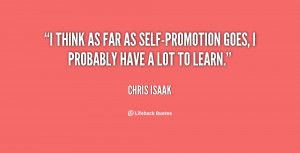 think as far as self-promotion goes, I probably have a lot to learn ...
