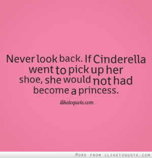 Never Look Back If Cinderella Went To Pick Up Her Shoe She Would Not ...