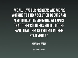 quote-Mariano-Rajoy-we-all-have-our-problems-and-we-29914.png