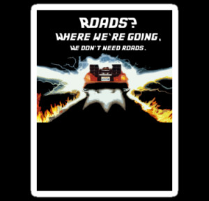 Roads? Where we're going, We don't need roads ( Sticker ) by ...