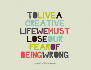 Be creative with no fear.
