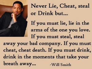 Never Lie Cheat, steal or drink...