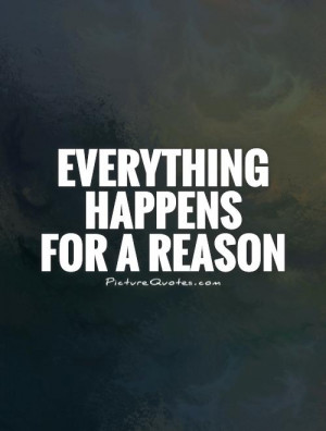 Happen For A Reason Quotes About Things Picture