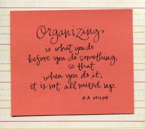 Organizing Quote. A A Milne.