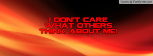 don't care what others think about me Profile Facebook Covers
