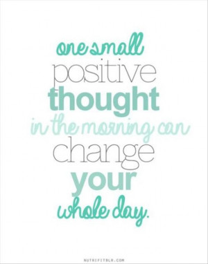 ... positive thought in the morning can change your whole day. #caregiver