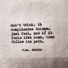 ... . just feel, and if it feels like home then follow its path. rm drake