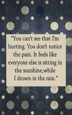 you can t see that i m hurting you don t notice the pain it feels like ...