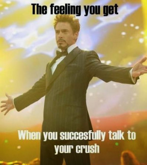 The feeling you get when you succesfully talk to your crush