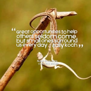 Quotes Picture: great opportunities to help others seldom come, but ...