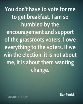 Dan Patrick - You don't have to vote for me to get breakfast. I am so ...