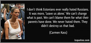 quote i don t think estonians ever really hated russians it was more