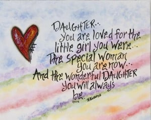 ... woman you are now.. And the wonderful daughter you will always be